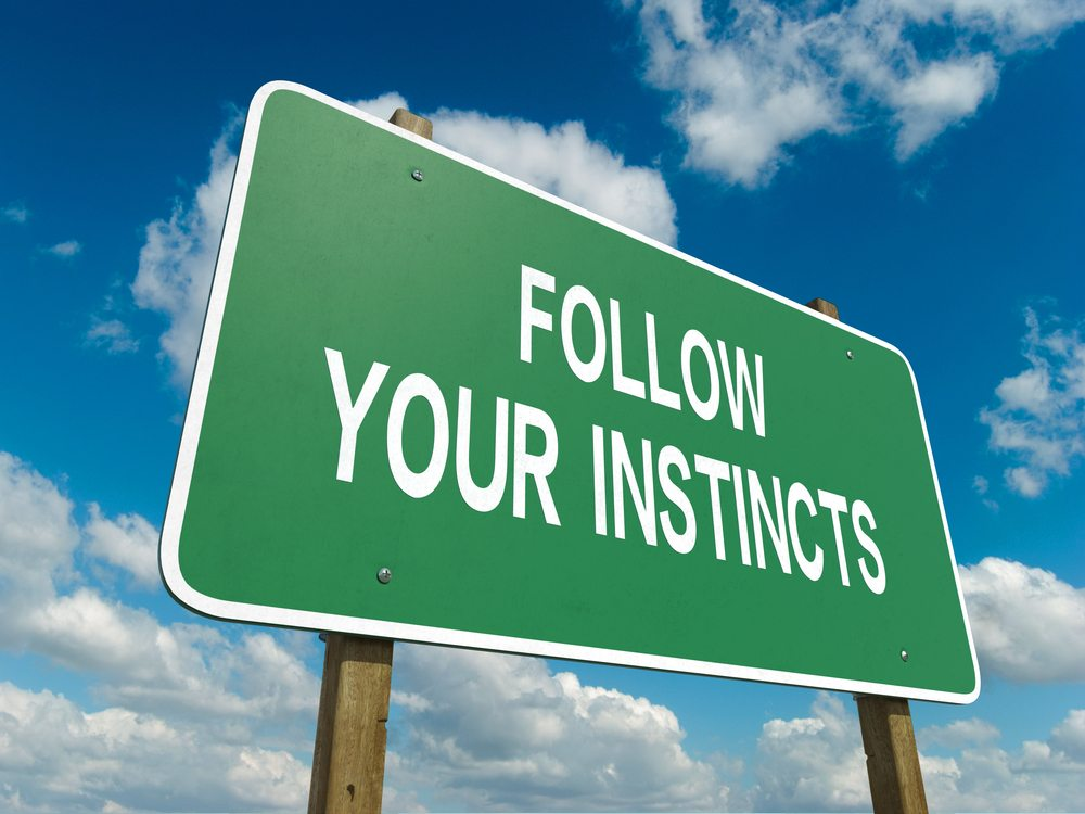 Follow your instincts and you'll find happiness.