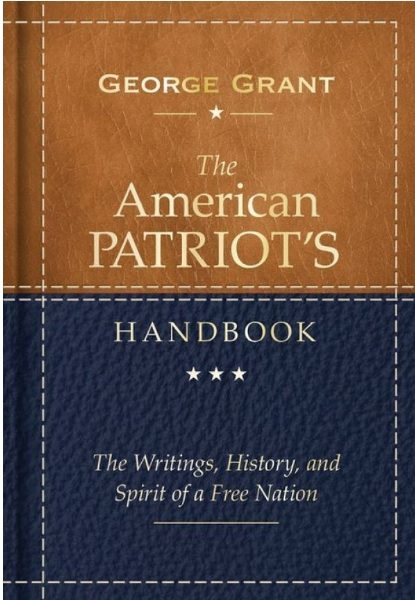 The American Patriot's Handbook the Writings, History, and Spirits of a Free Nation